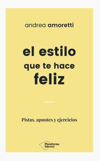 Estilo Que Te Hace Feliz, El - Pistas, Apuntes Y Ejercicios - Andrea Amoretti