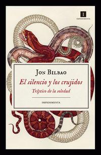 El silencio y los crujidos - Jon Bilbao
