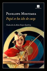 Papa Se Ha Ido De Caza - Penelope Mortimer