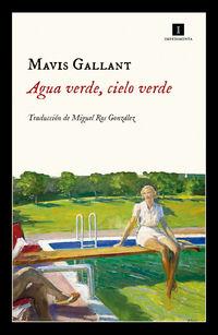 Agua Verde, Cielo Verde - Mavis Gallant