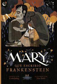 Mary, Que Escribio Frankenstein - Mary Who Wrote Frankenstein - Linda Bailey / Julia Sarda (il. )