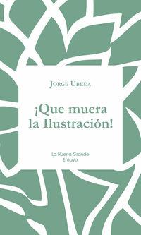 ¡que Muera La Ilustracion! - Jorge Ubeda