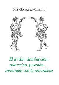 JARDIN, EL - DOMINACION, ADORACION, POSESION, COMUNION CON LA NATURALEZA