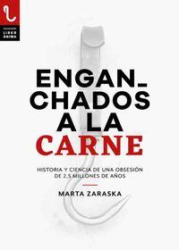 ENGANCHADOS A LA CARNE - HISTORIA Y CIENCIA DE UNA OBSESION DE 2, 5 MILLONES DE AÑOS