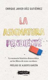ASIGNATURA PENDIENTE, LA - LA MEMORIA HISTORICA DEMOCRATICA EN LOS LIBROS DE TEXTO ESCOLARES