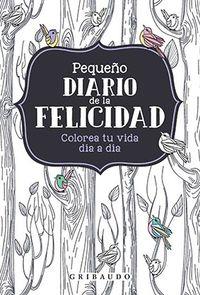 PEQUEÑO DIARIO DE LA FELICIDAD - COLOREA TU VIDA DIA A DIA