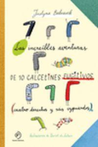 Las increibles aventuras de 10 calcetines fugitivos - Justyna Bednarek / Daniel De Latour (il. )