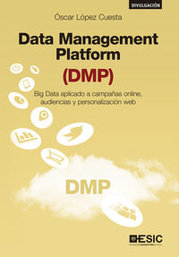 DATA MANAGEMENT PLATFORM (DMP) - BIG DATA APLICADO A CAMPAÑAS ONLINE, AUDIENCIAS Y PERSONALIZACION WEB