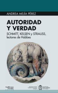 Autoridad Y Verdad - Schmitt, Kelsen Y Strauss, Lectores De Hobbes - Andrea Mejia Perez