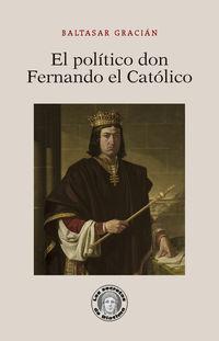El politico don fernando el catolico - Baltasar Gracian