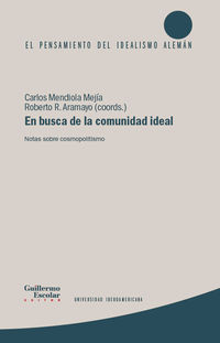 En Busca De La Comunidad Ideal - Notas Sobre Cosmopolitismo - Carlos Mendiola Mejia (ed. ) / Roberto R. Aramayo (ed. )