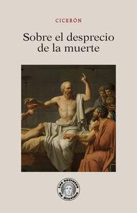 Sobre El Desprecio De La Muerte - Ciceron