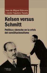 KELSEN VERSUS SCHMITT - POLITICA Y DERECHO EN LA CRISIS DEL CONSTITUCIONALISMO