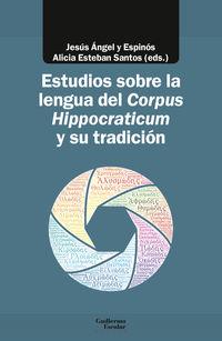 Estudios Sobre La Lengua Del Corpus Hippocraticum Y Su Tradicion - Jesus Angel Y Espinos (ed. ) / Alicia Esteban Santos (ed. )
