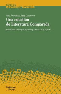 CUESTION DE LITERATURA COMPARADA, UNA - RELACION DE LAS LENGUAS ESPAÑOLA Y CATALANA EN EL SIGLO XX