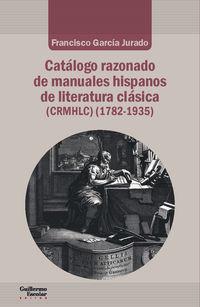 CATALOGO RAZONADO DE MANUALES HISPANOS DE LITERATURA CLASICA (1782-1935)