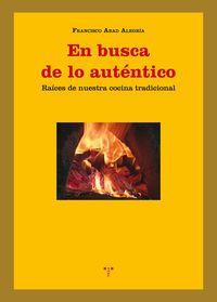 En Busca De Lo Autentico - Raices De Nuestra Cocina Tradicional - Francisco Abad Alegria