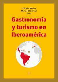 Gastronomia Y Turismo En Iberoamerica - F. Xavier Medina (ed. ) / Maria Del Pilar Leal (ed. )