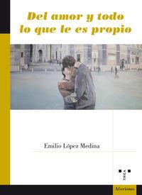 Del Amor Y Todo Lo Que Le Es Propio - Emilio Lopez Medina