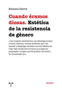 CUANDO ERAMOS DIOSAS - ESTETICA DE LA RESISTENCIA DE GENERO