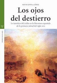 OJOS DEL DESTIERRO, LOS - LA TEMATICA DEL EXILIO EN LA LITERATURA ESPAÑOLA DE LA PRIMERA MITAD DEL SIGLO XIX