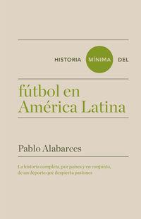 Historia Minima Del Futbol En America Latina - Rainer Maria Matos Franco