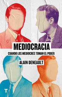 Mediocracia - Cuando Los Mediocres Llegan Al Poder - Alain Deneault