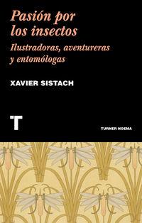 Pasion Por Los Insectos - Ilustradoras, Aventureras Y Entomologas - Xavier Sistach