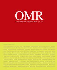 OMR - ARTE CONTEMPORANEO EN (Y DESDE) MEXICO, 1983-2015