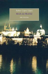 Max & Franz (premio Novela Breve Juan March Cencillo 2018) - Xabier Lopez Lopez