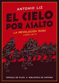 Cielo Por Asalto, El - La Revolucion Rusa (1905-1917) - Antonio Liz