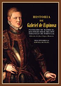 HISTORIA DE GABRIEL DE ESPINOSA, PASTELERO DE MADRIGAL - QUE FINGIO SER EL REY DON SEBASTIAN DE PORTUGAL