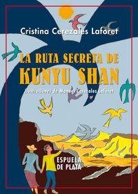 Ruta Secreta De Kunyu Shan, La - Cristina Cerezales Laforet