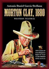 MORTON CLAY, 1880 - WESTERN TEATRAL (INCREIBLE HISTORIA DEL VIEJO OESTE AMERICANO PARA CLOWNS Y MARIONETAS)