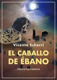Caballo De Ebano, El (novela) - Vicente Echerri