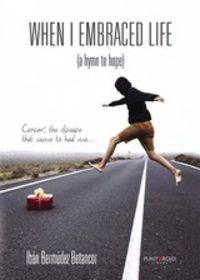 WHEN I EMBRACED LIFE (A HYMN TO HOPE)