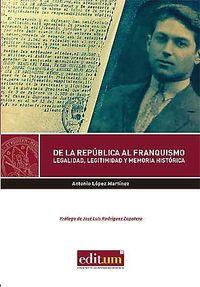 DE LA REPUBLICA AL FRANQUISMO - LEGALIDAD, LEGITIMIDAD Y MEMORIA HISTORICA LEGALIDAD, LEGITIMIDAD Y MEMORIA HISTORICA