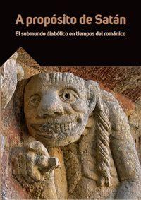 A Proposito De Satan - El Submundo Diabolico En Tiempos Del Romanico - Aa. Vv.
