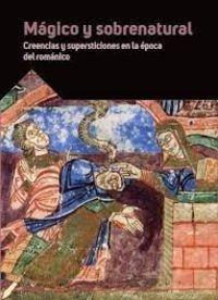 MAGICO Y SOBRENATURAL - CREENCIAS Y SUPERSTICIONES EN LA EPOCA DEL ROMANICO.