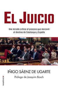 JUICIO, EL - UNA MIRADA CRITICA AL PROCESO Y A SU SENTENCIA QUE MARCARAN EL DESTINO DE CATALUNYA Y DE ESPAÑA