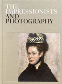 IMPRESSIONISTS AND PHOTOGRAPHY, THE