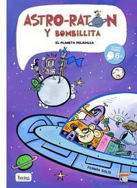 ASTRO-RATON Y BOMBILLITA 4 - EL PLANETA PELADILLA