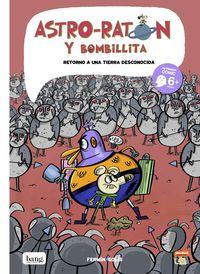 ASTRO-RATON Y BOMBILLITA 5 - RETORNO A UNA TIERRA DESCONOCIDA