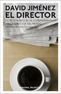 Director, El - Els Secrets De La Premsa Narrats Per L'exdirector D'el Mundo - David Jimenez