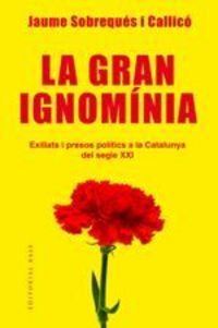 Gran Ignominia, La - Exiliats I Presos Politics A La Catalunya Del Segle Xxi - Jaume Sobreques I Callico