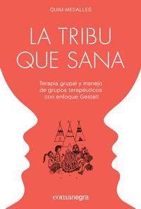 TRIBU QUE SANA, LA - TERAPIA GRUPAL Y MANEJO DE GRUPOS TERAPEUTICOS CON ENFOQUE GESTALT