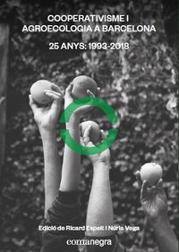 COOPERATIVISME I AGROECOLOGIA A BARCELONA - 25 ANYS (1993-2018)