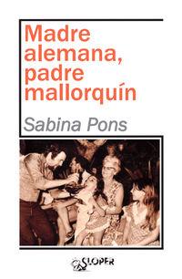 Madre Alemana, Padre Mallorquin - Sabina Pons