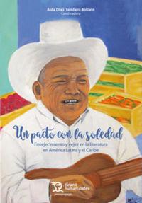 pacto con la soledad, un - envejecimiento y vejez en la literatura en america latina y el caribe - Aida Diaz Tendero Bollain