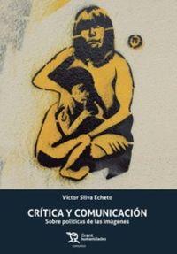 Critica Y Comunicacion - Sobre Politica De Las Imagenes - Victor Silva Echeto